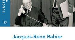 Jacques-René Rabier Fonctionnaire-militant au service d'une certaine idée de l'Europe